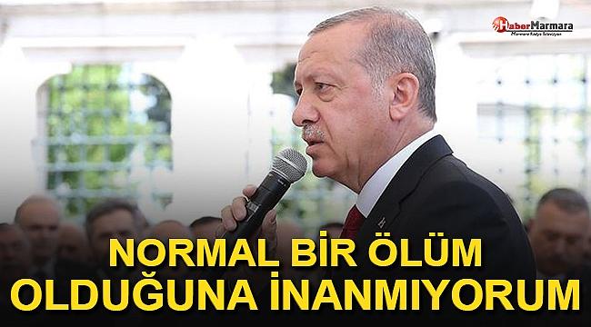 Başkan Erdoğan: Normal Bir Ölüm Olduğuna İnanmıyorum