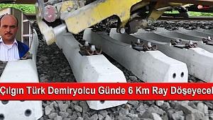 Çılgın Türk Demiryolcu 6 Km Ray Döşeyecek