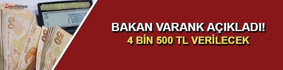 Bakan Varank Açıkladı! 4 Bin 500 TL Verilecek