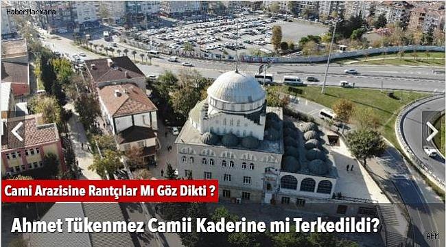 Ahmet Tükenmez Camii Kaderine Mi Terk Edildi?