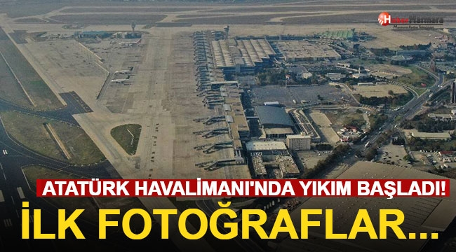 Atatürk Havalimanı'nda Yıkım Başladı! İlk Fotoğraflar...