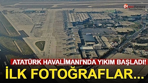 Atatürk Havalimanı'nda Yıkım Başladı! İlk Fotoğraflar...