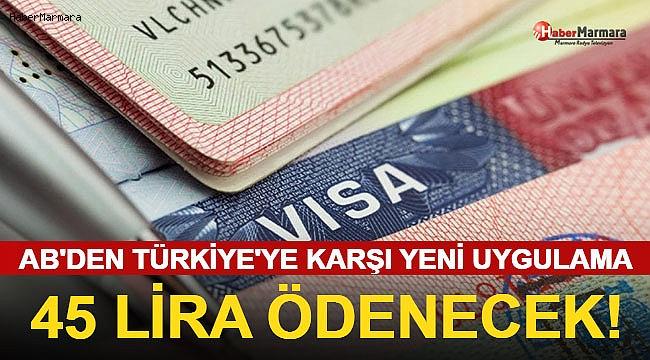 AB'den Türkiye'ye Yeni Uygulama! 45 TL Ödenecek