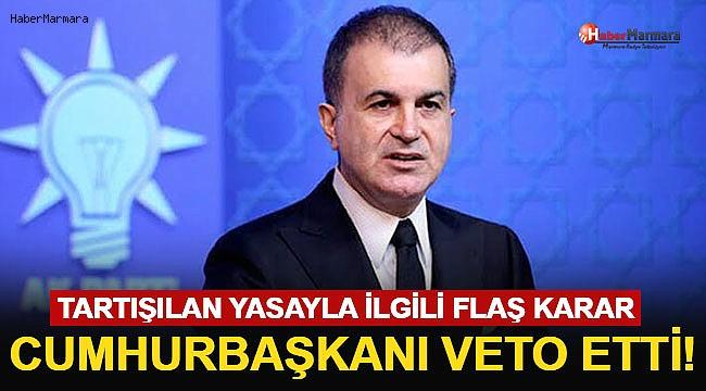 AK Parti Sözcüsü Çelik Duyurdu! Cumhurbaşkanı Erdoğan O Yasayı Veto Etti