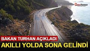 Bakan Turhan Açıkladı! Akıllı Yolda Sona Gelindi