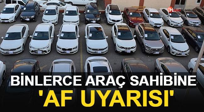 Binlerce Araç Sahibine 'Af Uyarısı'