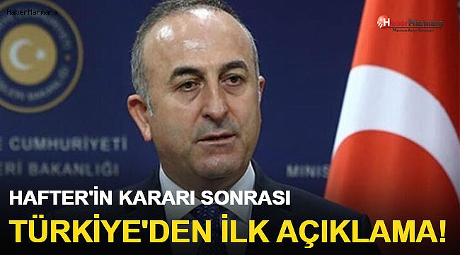 Hafter'in Kararı Sonrası Türkiye'den İlk Açıklama