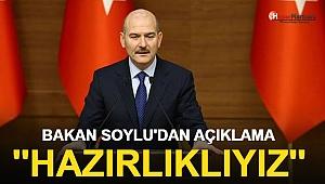İçişleri Bakanı Soylu'dan Açıklama ''Hazırlıklıyız''