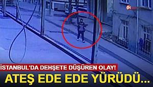 İstanbul'da Dehşete Düşüren Olay! Ateş Ede Ede Yürüdü...
