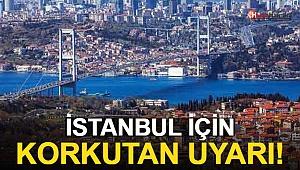 İstanbul İçin Korkutan Uyarı! 20 Yıl Sonra...