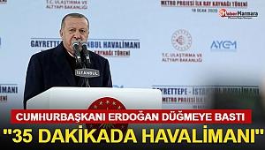 İstanbul İçin Tarihi An! Erdoğan Düğmeye Bastı!
