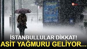 İstanbullular Dikkat! Asit Yağmuru Geliyor