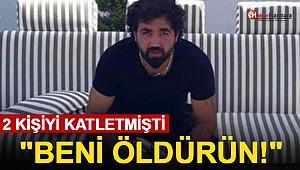 İzmir'de İki Kişiyi Öldürmüştü! 'Beni Öldürün' Dedi
