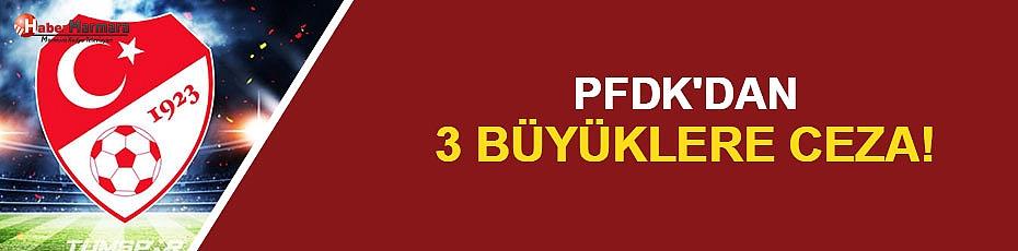 PFDK'dan 3 Büyüklere Ceza!