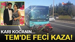 TEM'de Trafiği Kilitleyen Kaza! Karı Kocanın Feci Sonu