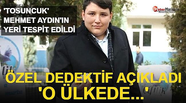 Tosuncuk Mehmet Aydın'ın Yeri Tespit Edildi