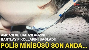 Babası ve Amcası Ağzını Bantlayıp Kollarını Bağladı! Polis Minibüsü Son Anda…