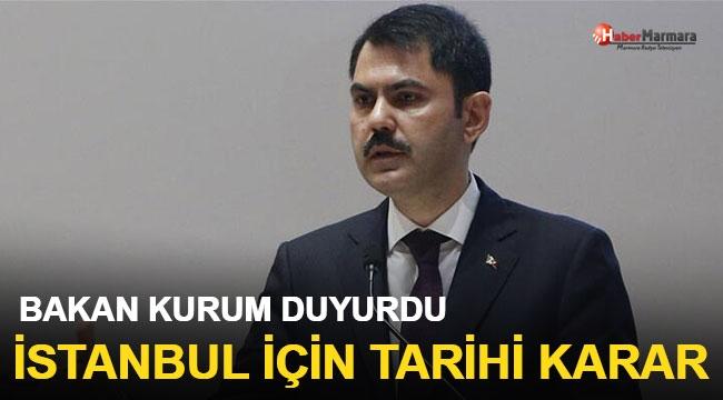 Bakan Kurum Duyurdu: İstanbul İçin Tarihi Karar