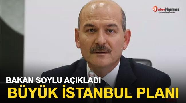 Büyük İstanbul Planı! Bakan Soylu Açıkladı