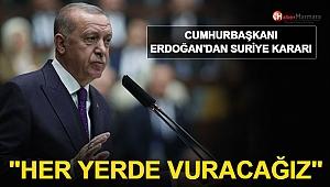 Cumhurbaşkanı Erdoğan'dan Suriye Kararı: Her Yerde Vuracağız