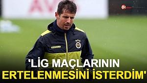 Emre Belözoğlu: Lig Maçlarının Ertelenmesini İsterdim