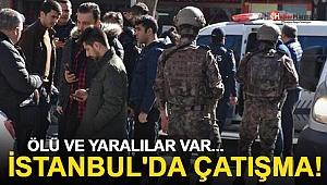İstanbu'da Silahlı Çatışma! Ölü ve Yaralılar Var...