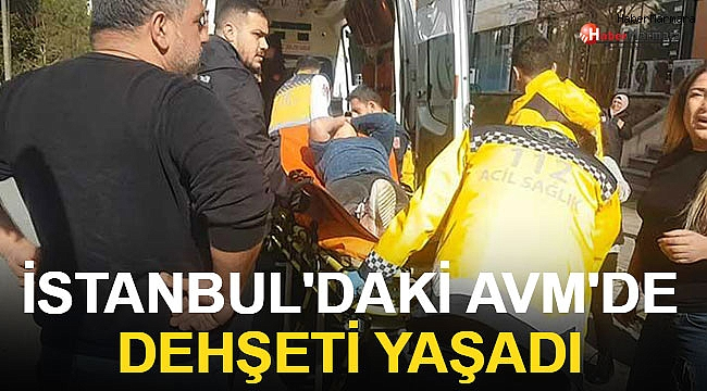 İstanbul'daki AVM'de Dehşeti Yaşadı