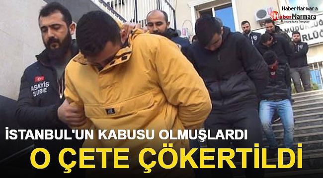 İstanbul'un Kabusu Olmuşlardı! O Çete Çökertildi