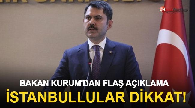 İstanbullular Dikkat! Bakan Kurum'dan Flaş Açıklama