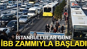 İstanbullular Güne İBB Zammıyla Başladı