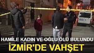 İzmir'de Vahşet: Hamile kadın ve Oğlu Ölü Bulundu