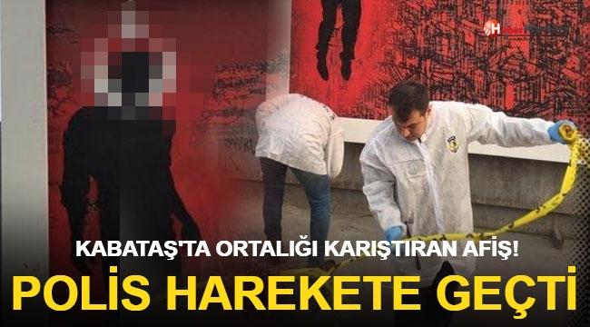 Kabataş'ta Ortalığı Karıştıran Afiş! Polis Ekipleri Harekete Geçti