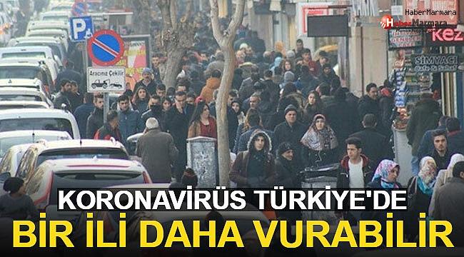 Koronavirüs Türkiye'de Bir İli Daha Vurabilir