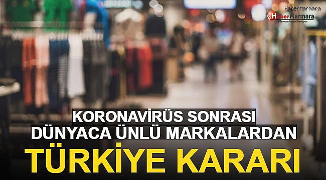 Koronovirüs Sonrası Dünyaca Ünlü Markalardan Türkiye Kararı