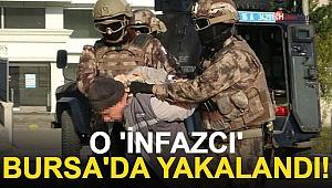 O İnfazcı Bursa'da Yakalandı!