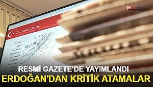 Resmi Gazete'de Yayınlandı! Erdoğan'dan Kritik Atamalar