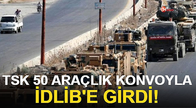 TSK 50 Araçlık Konvoyla İdlib'e Girdi