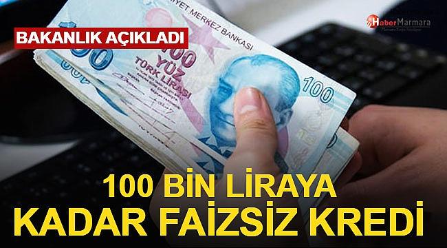 Bakanlık Açıkladı! 100 Bin Liraya Kadar Faizsiz Kredi
