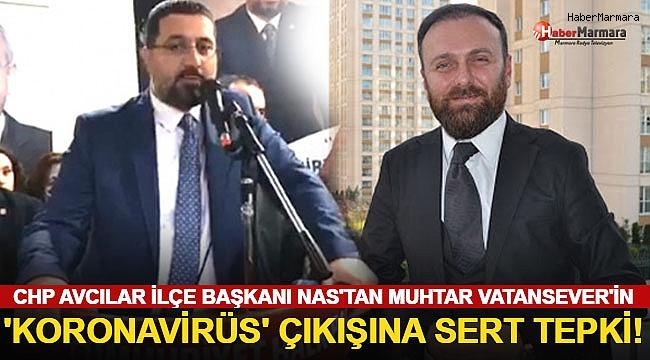CHP Avcılar İlçe Başkanı Nas'tan Muhtar Vatansever'in 'Koronavirüs' Çıkışına Sert Tepki!