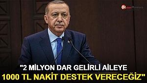 Cumhurbaşkanı Erdoğan: 2 Milyon Aileye 1000 TL Destek Vereceğiz