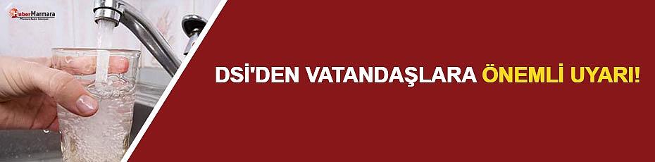 DSİ'den Vatandaşa Önemli Uyarı!