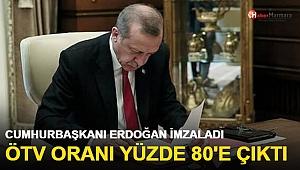 Erdoğan İmzaladı ÖTV Tutarı Yüzde 80'e Çıktı