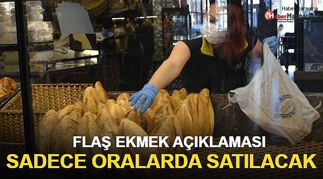 Flaş Ekmek Açıklaması! Sadece Oralarda Satılacak