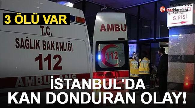 İstanbul'da Dehşet! 3 Ölü Var...