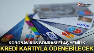 Koronavirüs Sonrası Flaş Yenilik Kredi Kartıyla Ödenebilecek
