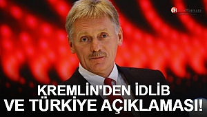 Kremlin'den İdlib ve Türkiye Açıklaması!