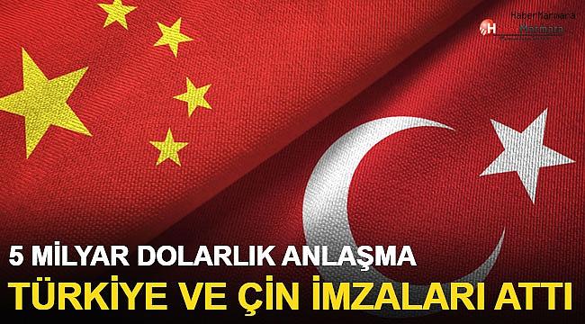 Türkiye ve Çin İmzaları Attı! 5 Milyar Dolarlık Anlaşma