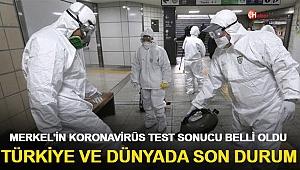 Türkiye ve Dünyada Son Durum: Merkel'in Koronavirüs Test Sonucu Belli Oldu