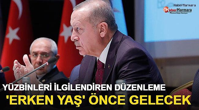 Yüzbinleri İlgilendiren Düzenleme Erdoğan'ın Masasında! 'Erken Yaş' Önce Gelecek