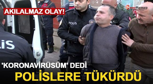 Akılalmaz Olay! 'Koronavirüslüyüm' Deyip Polise Tükürdü